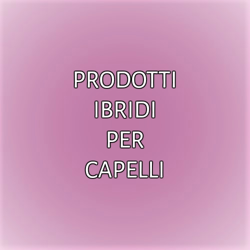 PRODOTTI IBRIDI PER CAPELLI
