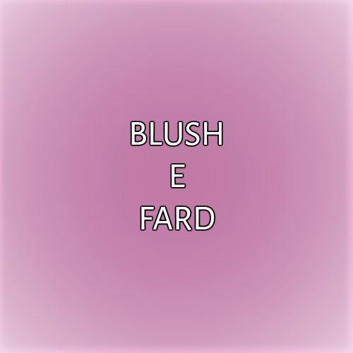 BLUSH E FARD