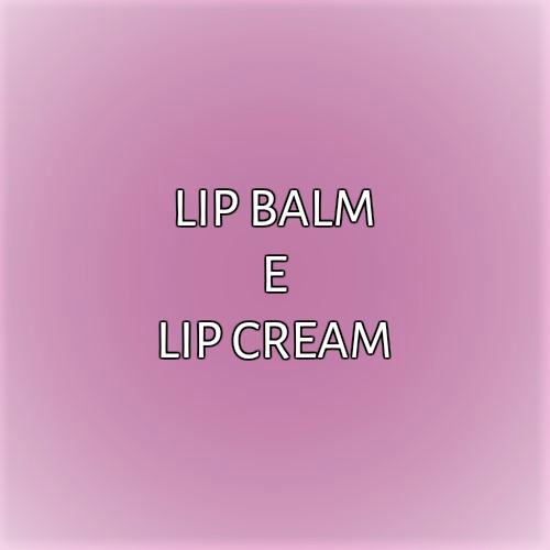 LIP BALM E LIP CREAM