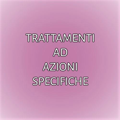 TRATTAMENTI AD AZIONI SPECIFICHE